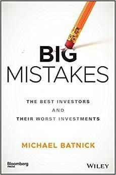 Big Mistakes – The Best Investors and Their Worst Investments, de Michael Batnick