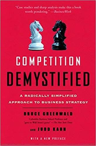 Competition Demystified – A Radically Simplified Approach to Business Strategy, de Bruce Greenwald e Judd Kahn