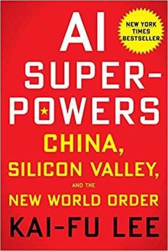 AI Superpowers – China, Silicon Valley, and The New World Order, de Kai-Fu Lee