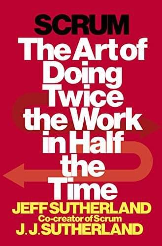 Scrum – The Art of Doing Twice the Work in Half the Time, de Jeff Sutherland