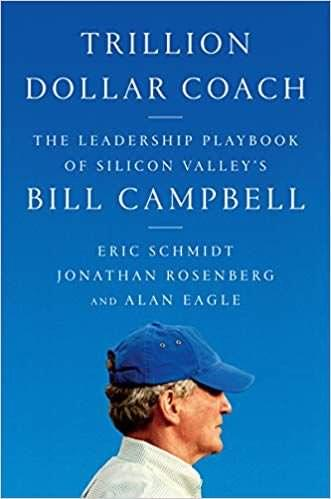 Trillion Dollar Coach – The Leadership Playbook of Silicon Valley's Bill Campbell, de Eric Schmidt, Jonathan Rosenberg e Alan Eagle