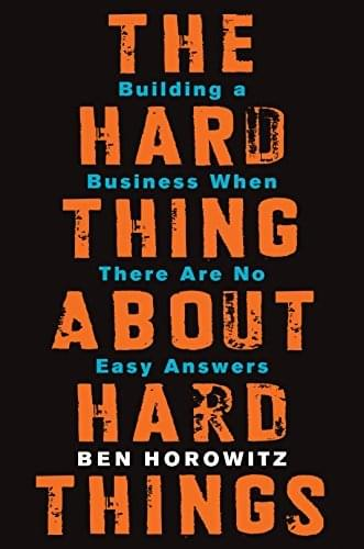 The Hard Thing About Hard Things, de Ben Horowitz