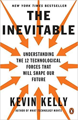The Inevitable – Understand the 12 technological forces that will shape our future, de Kevin Kelly