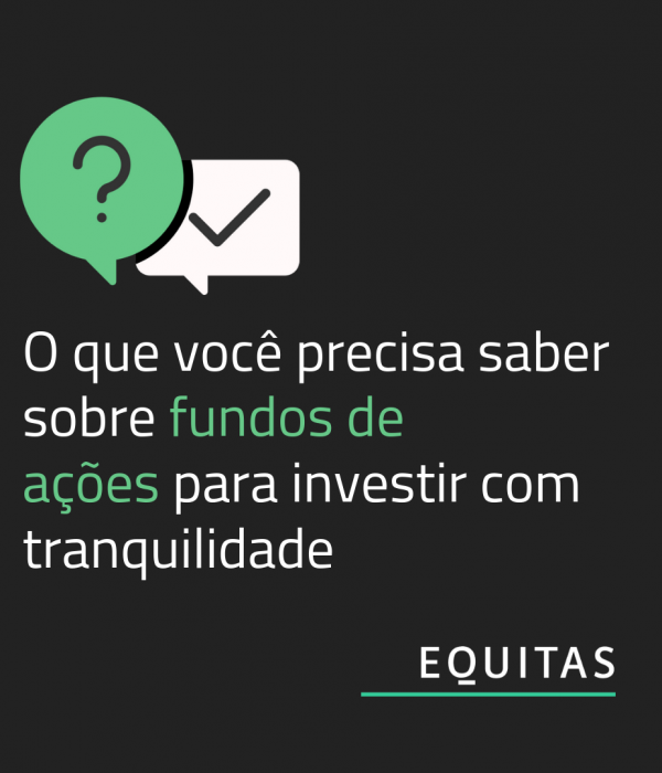 Para entender o nosso fundo de ações Equitas Selection
