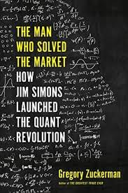 The Man Who Solved the Market – How Jim Simons Launched the Quant Revolution, de Gregory Zuckerman