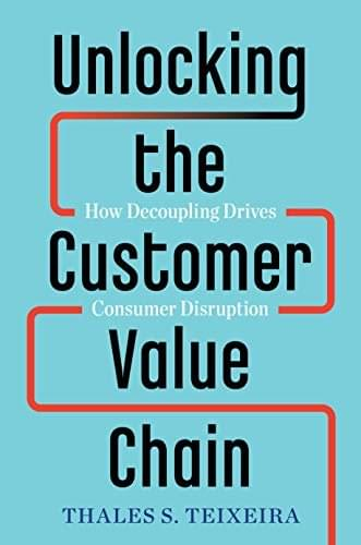 Unlocking the Customer Value Chain: How Decoupling Drives Consumer Disruption, de Thales S. Teixeira