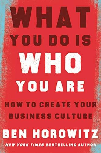 What You Do Is Who You Are: How to Create Your Business Culture, de Ben Horowitz