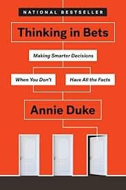 Thinking in Bets – Making Smarter Decisions When You Don't Have All the Facts, de Annie Duke