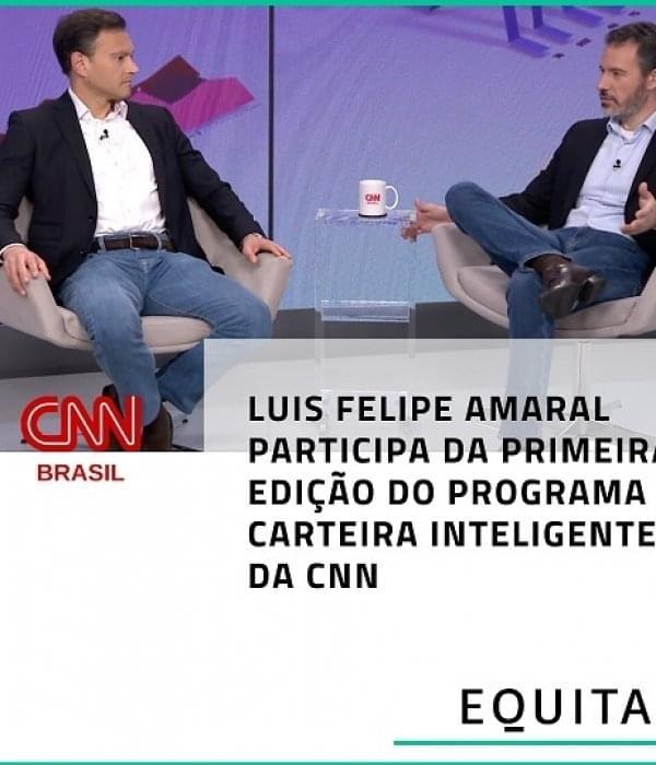 Luis Felipe Amaral participa da primeira edição do Programa Carteira Inteligente, da CNN Brasil