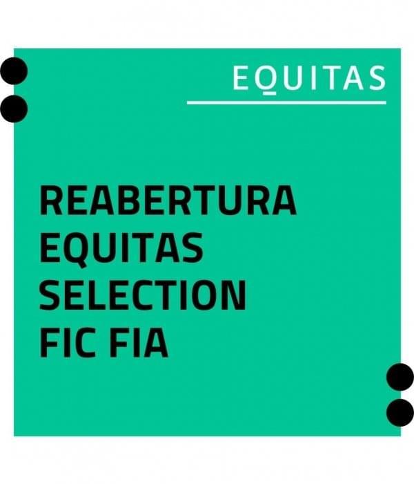 Reabertura do Equitas Selection FIC FIA