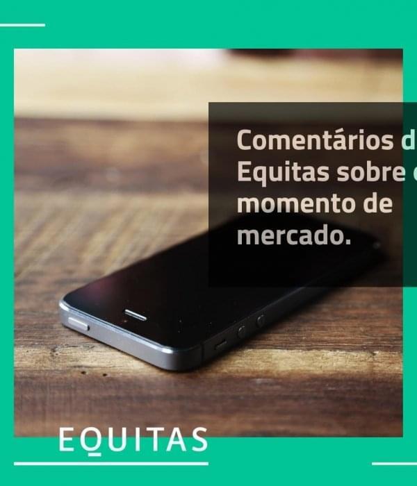 Comentários da Equitas sobre o momento de mercado