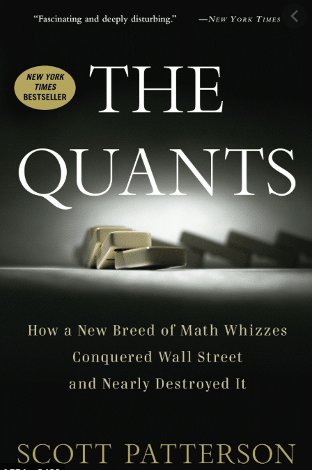 The Quants: How a New Breed of Math Whizzes Conquered Wall Street and Nearly Destroyed It – Scott Patterson