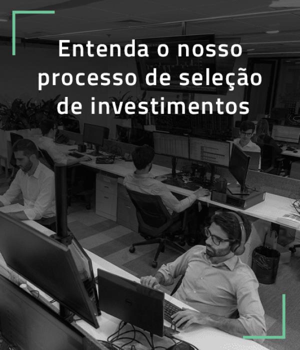 Seleção de Investimentos: entenda o nosso processo