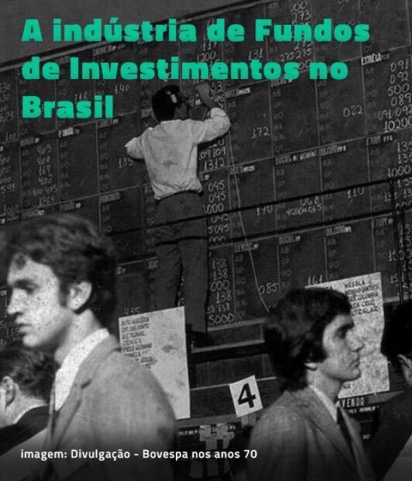 A indústria de Fundos de Investimentos no Brasil