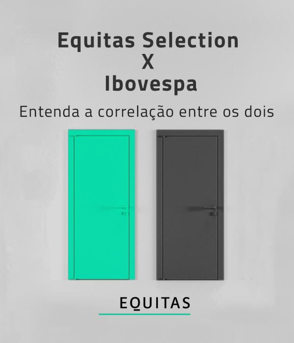 Equitas Selection X Ibov: Entenda a correlação entre os dois.