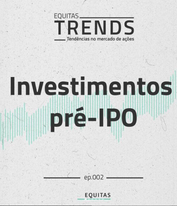 Equitas Trends #02: Investimentos pré-IPO – Entenda o Growth Equity